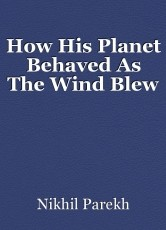 How His Planet Behaved As The Wind Blew