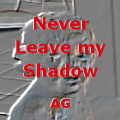 Never Leave my Shadow