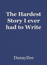 The Hardest Story I ever had to Write