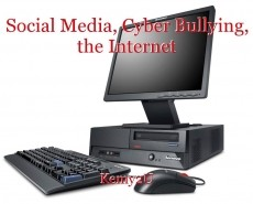 Social Media, Cyber Bullying, the Internet