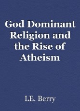 God Dominant Religion and the Rise of Atheism