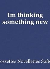 Im thinking something new