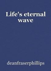 Life's eternal wave