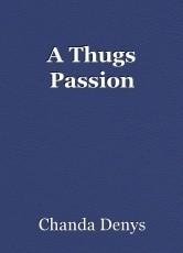 A Thugs Passion