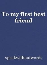 To my first best friend