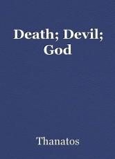 Death; Devil; God