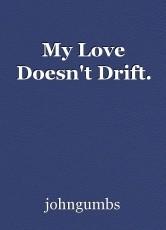 My Love Doesn't Drift.