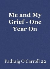 Me and My Grief - One Year On