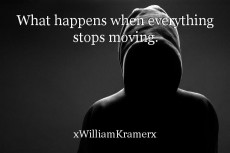 What happens when everything stops moving.