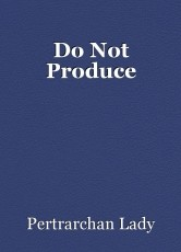 Do Not Produce