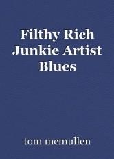 Filthy Rich Junkie Artist Blues