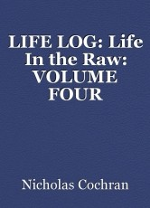 LIFE LOG: Life In the Raw: VOLUME FOUR