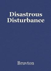 Disastrous Disturbance