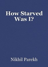 How Starved Was I?