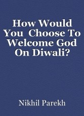 How Would You  Choose To Welcome God On Diwali?