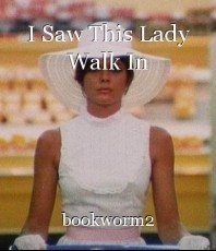 I Saw This Lady Walk In