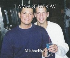 I AM A SHADOW