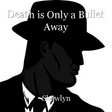 Death is Only a Bullet Away