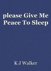 please Give Me Peace To Sleep