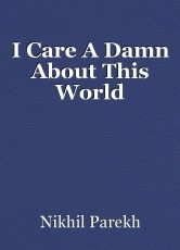I Care A Damn About This World