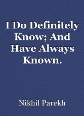 I Do Definitely Know; And Have Always Known.