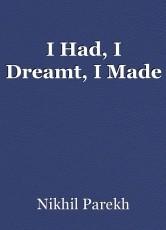 I Had, I Dreamt, I Made