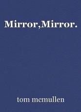 Mirror,Mirror.