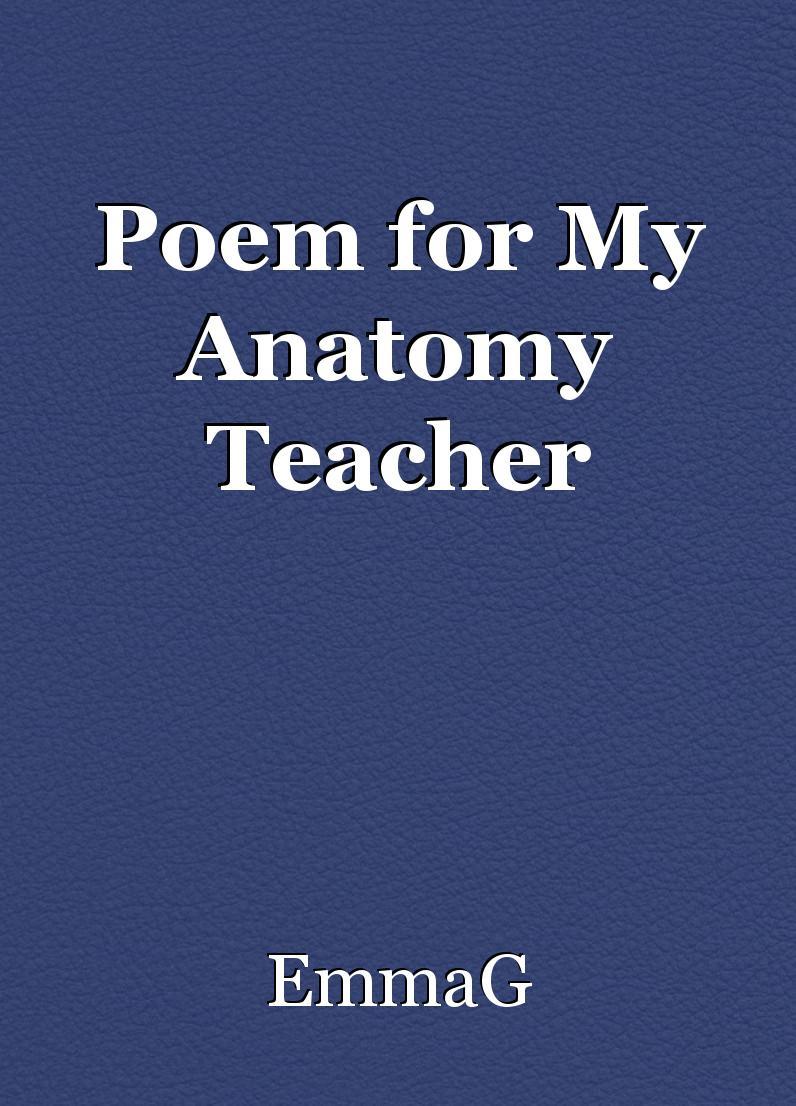 Poem for My Anatomy Teacher, poem by EmmaG