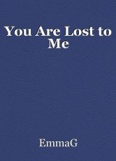 You Are Lost to Me