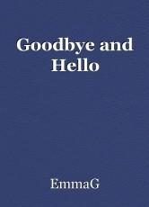 Goodbye and Hello