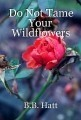 Do Not Tame Your Wildflowers