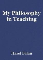 My Philosophy in Teaching