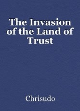The Invasion of the Land of Trust
