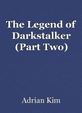 The Legend of Darkstalker (Part Two)
