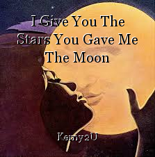 I Give You The Stars You Gave Me The Moon