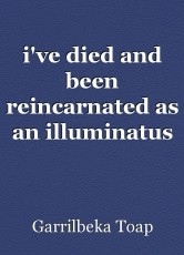 i've died and been reincarnated as an illuminatus apprentice 50 years in the future but the illuminati want me dead!