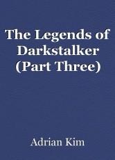The Legends of Darkstalker (Part Three)