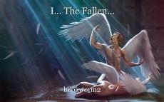 I... The Fallen...