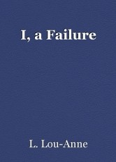 I, a Failure