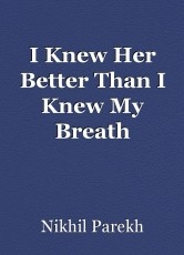 I Knew Her Better Than I Knew My Breath