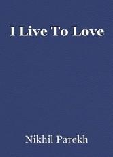 I Live To Love