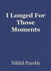 I Longed For Those Moments