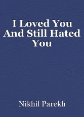 I Loved You And Still Hated You