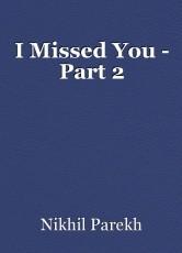 I Missed You - Part 2