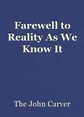 Farewell to Reality As We Know It