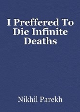 I Preffered To Die Infinite Deaths