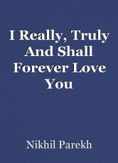 I Really, Truly And Shall Forever Love You