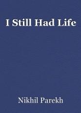 I Still Had Life