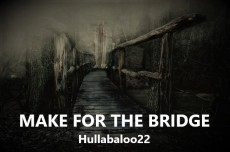 Make For The Bridge