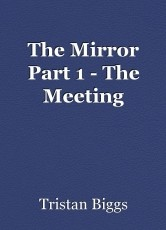 The Mirror Part 1 - The Meeting